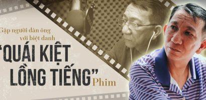 Gặp người đàn ông với biệt danh 'Quái kiệt lồng tiếng' phim – Huy Hồ