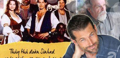 Cuộc phiêu lưu của Sinbad: Những thủy thủ đoàn anh hùng bây giờ ra sao?