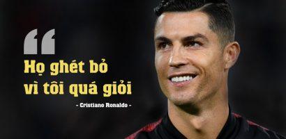 Cristiano Ronaldo: 'Họ ghét bỏ vì tôi quá giỏi'