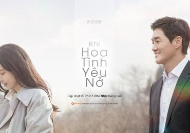 Phim 'Khi hoa tình yêu nở' phát sóng song song tại Hàn Quốc và Việt Nam